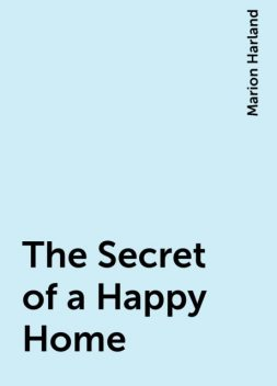 The Secret of a Happy Home, Marion Harland