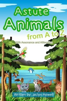 Astute Animals from A to Z with Assonance and Alliteration, Jaclyn Howell
