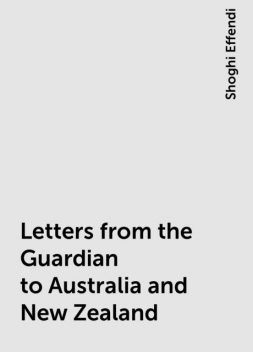 Letters from the Guardian to Australia and New Zealand, Shoghi Effendi