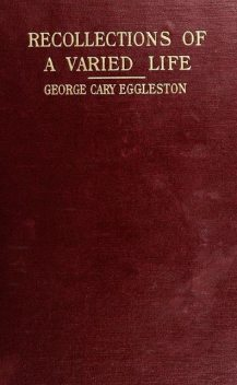 Recollections of a Varied Life, George Cary Eggleston