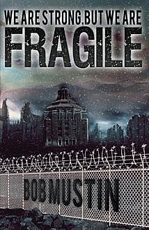 We Are Strong, But We Are Fragile, Bob Mustin