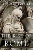 The Rise of Rome: The Making of the World's Greatest Empire, Anthony Everitt
