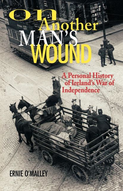 On Another Man's Wound: Ernie O'Malley and Ireland's War for Independence, Ernie O'Malley