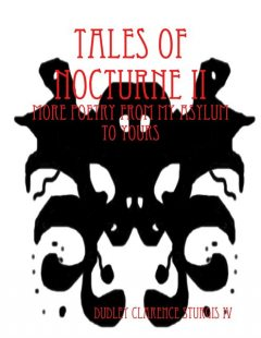 Tales of Nocturne II: More Poetry from My Asylum to Yours, Dudley Clarence Sturgis IV