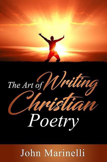 The Art of Writing Christian Poetry, John Marinelli