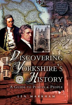 Discovering Yorkshire's History, Len Markham