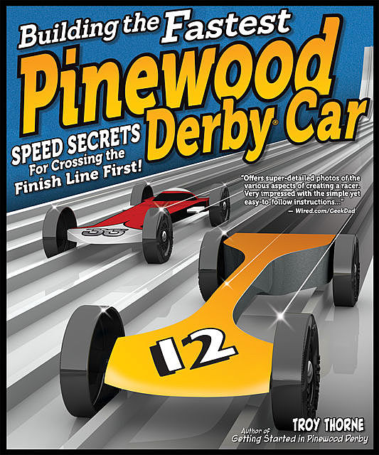 Building the Fastest Pinewood Derby Car, Troy Thorne