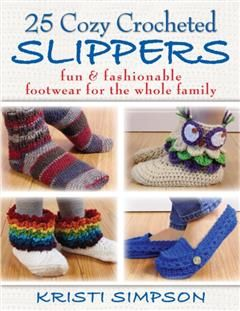 25 Cozy Crocheted Slippers, Simpson Kristi