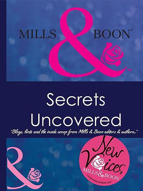 Secrets Uncovered – Blogs, Hints and the inside scoop from Mills & Boon editors and authors, Various Authors