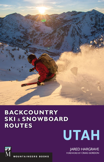 Backcountry Ski & Snowboard Routes: Utah, Jared Hargrave