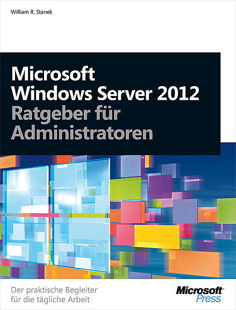 Microsoft Windows Server 2012 – Ratgeber für Administratoren, William Stanek
