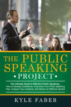 The Public Speaking Project – The Ultimate Guide to Effective Public Speaking, Kyle Faber