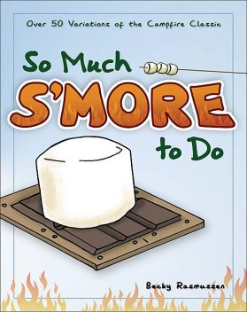 So Much S'more to Do, Becky Rasmussen