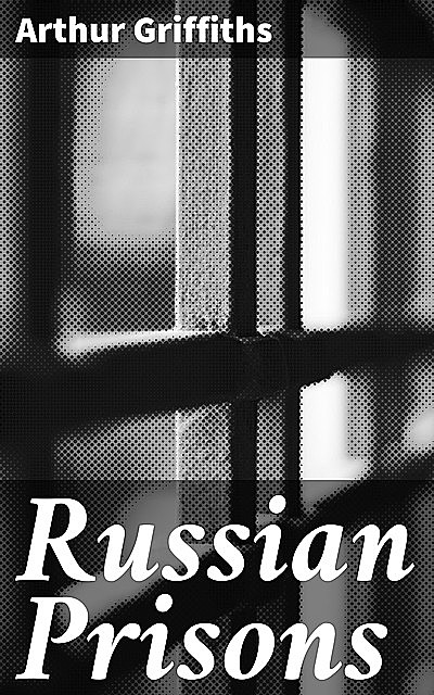Russian Prisons, Arthur Griffiths