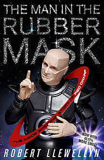 The Man in the Rubber Mask, Robert Llewellyn