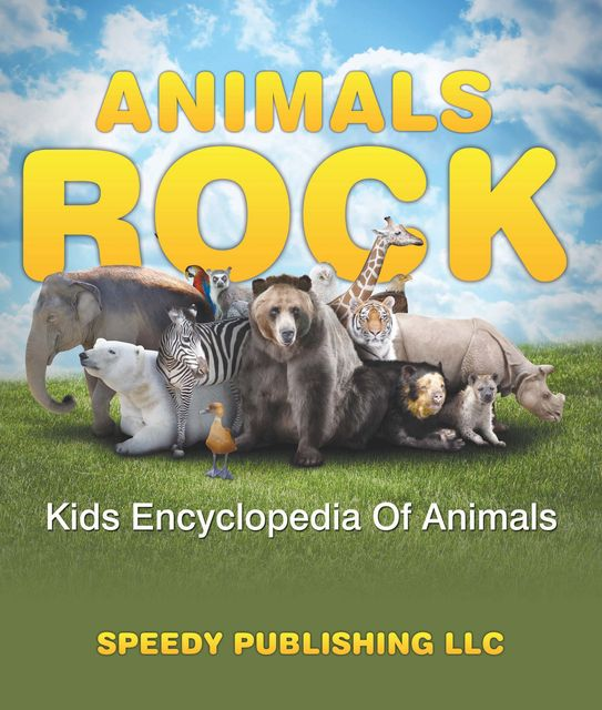 Animals Rock – Kids Encyclopedia Of Animals, Speedy Publishing
