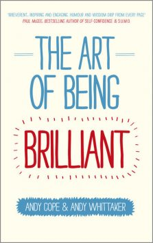 The Art of Being Brilliant, Andy Cope, Andy Whittaker
