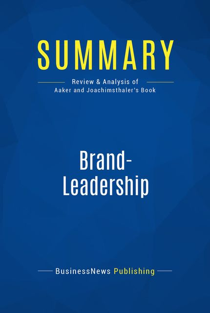 Summary: Brand-Leadership – David Aaker and Erich Joachimsthaler, BusinessNews Publishing