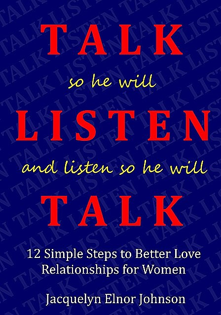 How To Talk So He Will Listen and Listen So He Will Talk, Jacquelyn Elnor Johnson