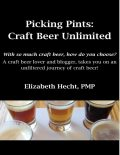 Picking Pints: Craft Beer Unfiltered, Elizabeth Hecht, PMP