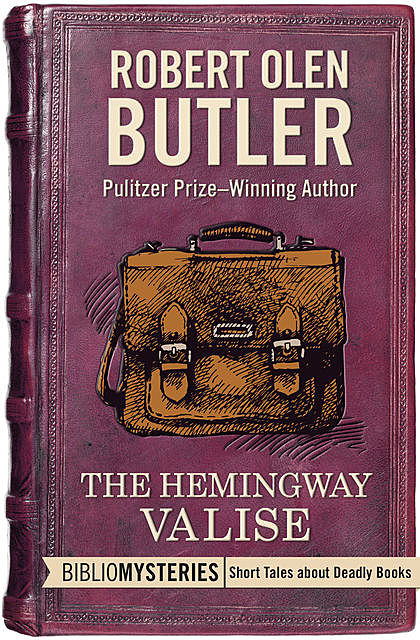 The Hemingway Valise, Robert Olen Butler