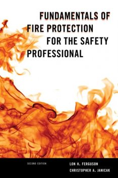 Fundamentals of Fire Protection for the Safety Professional, Christopher A. Janicak, Lon H. Ferguson