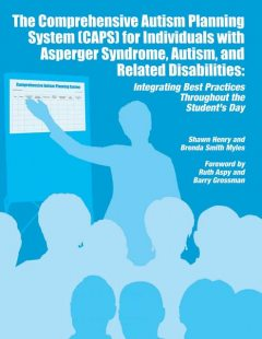 The Comprehensive Autism Planning System (CAPS) for Individuals with Asperger Syndrome, Autism and Related Disabilities, Brenda Smith Myles, Shawn Henry