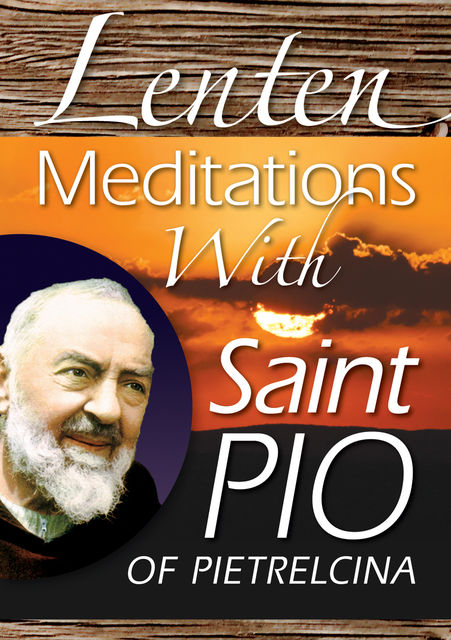 Lenten Meditations With Saint Pio of Pietrelcina, Anthony Chiffolo