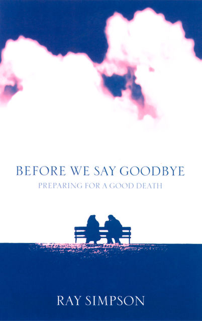 Before We Say Goodbye: Preparing for a Good Death, Ray Simpson