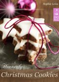 Heavenly Christmas Cookies: Festive Holiday Recipes. Cookies, Brownies, Gingerbread, Shortbread, Biscuits and Meringue, Sophie Leiss