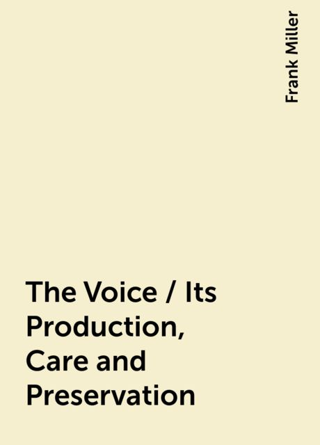 The Voice / Its Production, Care and Preservation, Frank Miller
