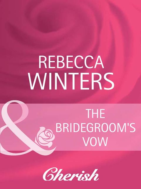 The Bridegroom's Vow, Rebecca Winters