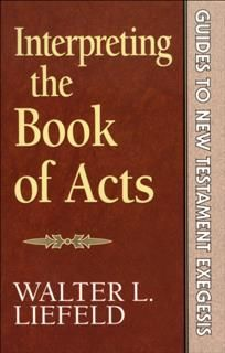 Interpreting the Book of Acts (Guides to New Testament Exegesis), Walter L. Liefeld