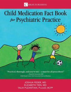 The Child Medication Fact Book for Psychiatric Practice, Talia Puzantian, Feder D Joshua, Tien Elizabeth