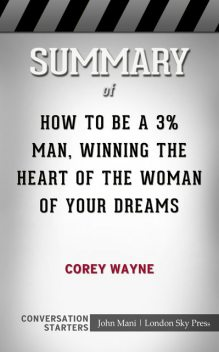 Summary of How To Be A 3% Man, Winning The Heart Of The Woman Of Your Dreams, Paul Mani