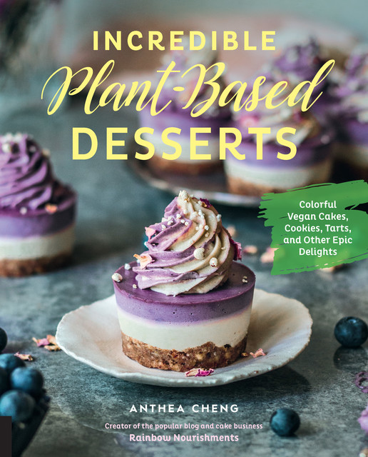 Incredible Plant-Based Desserts, Anthea Cheng