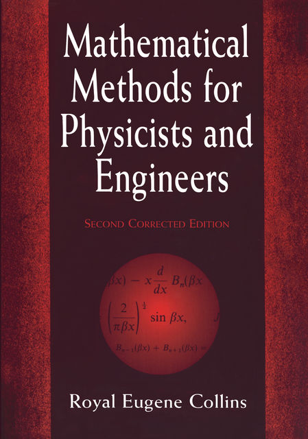 Mathematical Methods for Physicists and Engineers, Royal Eugene Collins