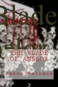 The Blade of Anslor, Jason Wallace