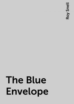 The Blue Envelope, Roy Snell