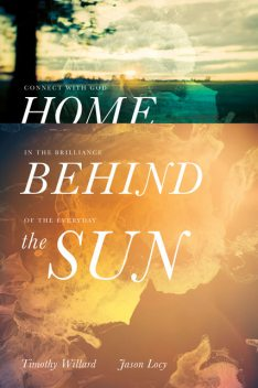 Home Behind the Sun, Jason Locy, Timothy D. Willard