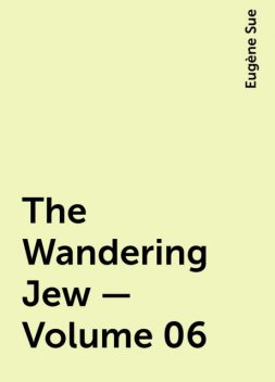 The Wandering Jew — Volume 06, Eugène Sue
