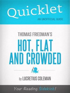 Quicklet on Thomas Friedman's Hot, Flat and Crowded (Cliffsnotes-Like Book Summary and Analysis), Lucretius Coleman