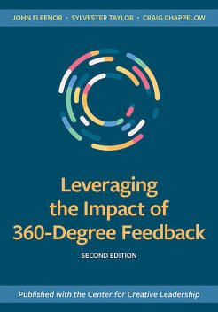 Leveraging the Impact of 360-Degree Feedback, Second Edition, Sylvester Taylor, Craig Chappelow, John Fleenor