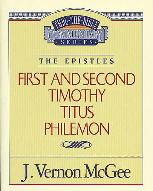 1 and 2 Timothy / Titus / Philemon, J. Vernon McGee