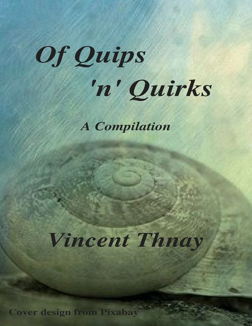 Of Quips 'N' Quirks, Vincent Thnay