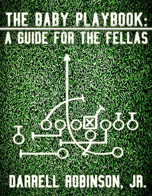 The Baby Playbook: A Guide for the Fellas, J.R., Darrell Robinson