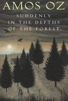 Suddenly in the Depths of the Forest, Amos Oz