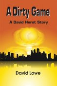 A Dirty Game~A David Hurst Story, David Lowe