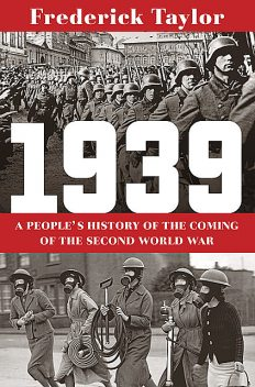 1939: A People's History of the Coming of the Second World War, Frederick Taylor