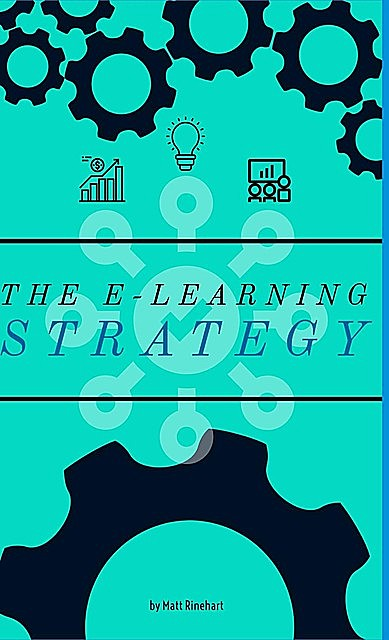 The E-Learning Strategy, Matthew W Rinehart
